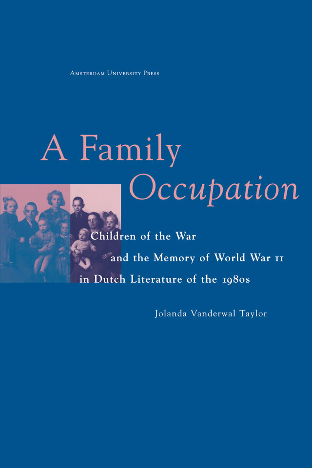 Jolanda Vanderwal Taylor: 'A Family Occupation - Children of the War and the Memory of World War II in Dutch Literature of the 1980s' - Published by AUP - ISBN 9053562362 - Book cover design: Erik Cox